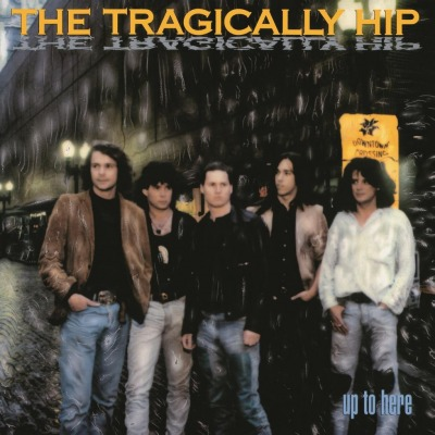 TRAGICALLY HIP - UP TO HERE