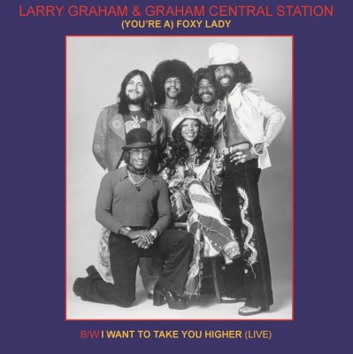 LARRY GRAHAM AND GRAHAM CENTRAL STATION - (YOU'RE A) FOXY LADY / I WANT TO TAKE YOU HIGHER (LIVE) (45RPM)