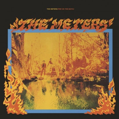 THE METERS - FIRE ON THE BAYOU + 5