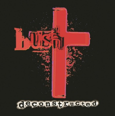 BUSH - DECONSTRUCTED