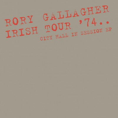 RORY GALLAGHER - IRISH TOUR, SELECTIONS OF CITY HALL IN SESSION (RSD 2015)