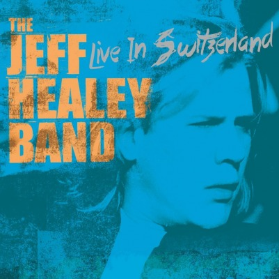 THE JEFF HEALEY BAND - LIVE IN SWITZERLAND