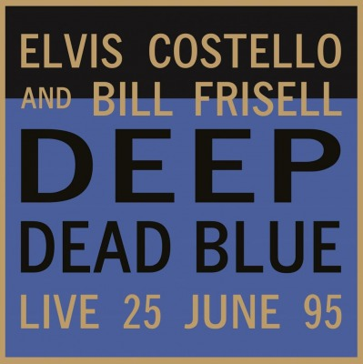 ELVIS COSTELLO & BILL FRISELL - DEEP DEAD BLUE-LIVE AT MELTDOWN