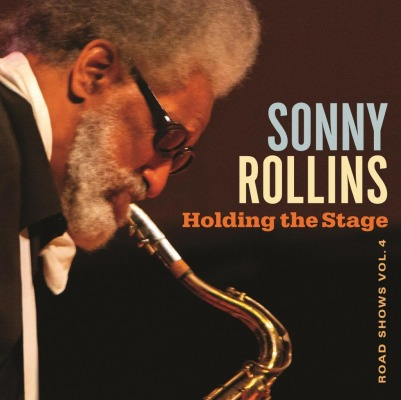 SONNY ROLLINS - HOLDING THE STAGE (ROAD. SHOWS VOL. 4)