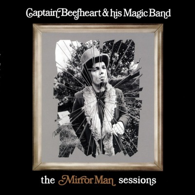 CAPTAIN BEEFHEART & HIS MAGIC BAND - MIRROR MAN SESSIONS