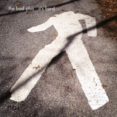 THE BAD PLUS - ITS HARD