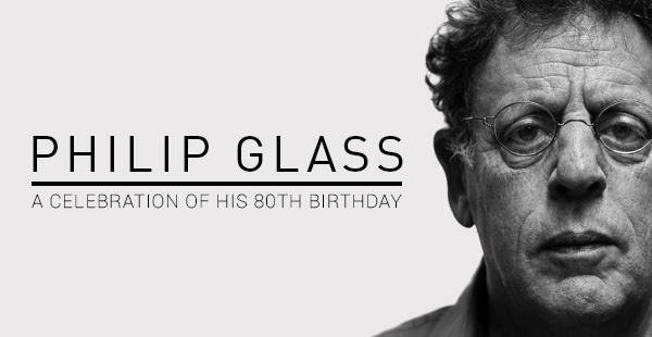 PHILIP GLASS - A CELEBRATION OF HIS 80TH BIRTHDAY