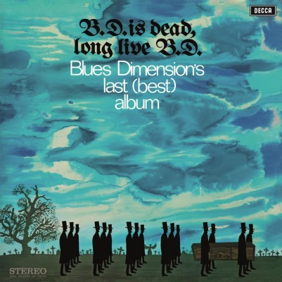 BLUES DIMENSION - B.D. IS DEAD, LONG LIVE B.D.