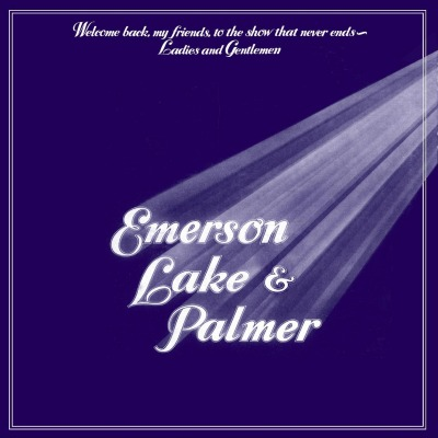 EMERSON, LAKE & PALMER - WELCOME BACK MY FRIENDS TO THE SHOW THAT NEVER ENDS