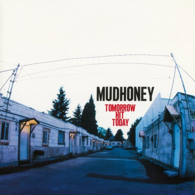 MUDHONEY - TOMORROW HIT TODAY