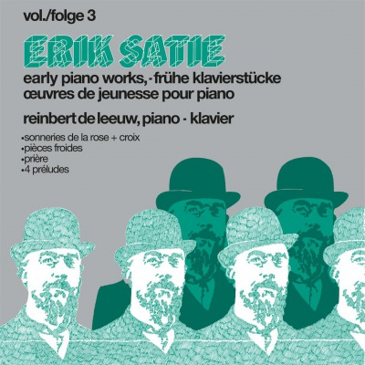 ERIK SATIE, REINBERT DE LEEUW - EARLY PIANOWORKS, VOLUME THREE