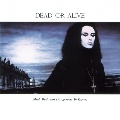 DEAD OR ALIVE - MAD, BAD, AND DANGEROUS TO KNOW