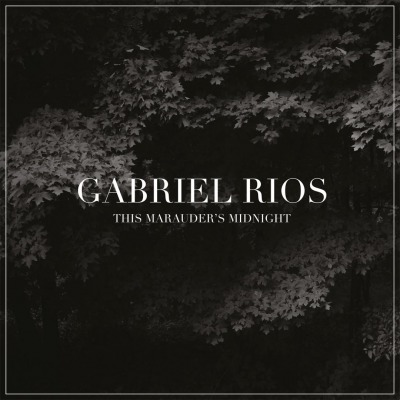 GABRIEL RIOS - THIS MARAUDER'S MIDNIGHT