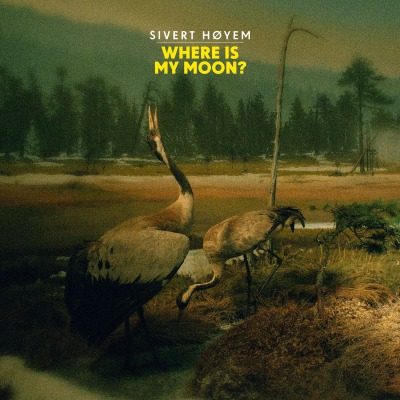 SIVERT HØYEM - WHERE IS MY MOON?