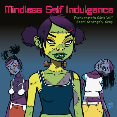 MINDLESS SELF INDULGENCE  - FRANKENSTEIN GIRLS WILL SEEM STRANGELY SEXY