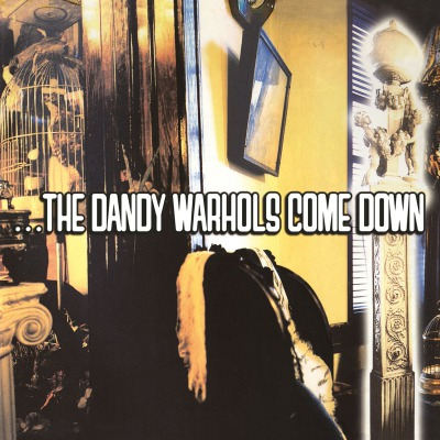 THE DANDY WARHOLS - ...THE DANDY WARHOLS COME DOWN