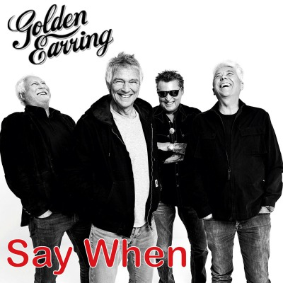 GOLDEN EARRING - SAY WHEN/BACK HOME