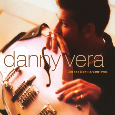 DANNY VERA - FOR THE LIGHT IN YOUR EYES