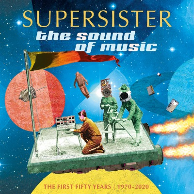 SUPERSISTER - THE SOUND OF MUSIC (1970 - 2020, THE FIRST 50 YEARS)