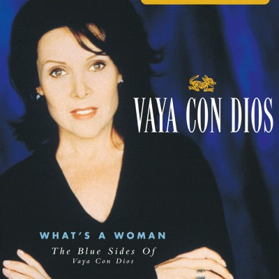 VAYA CON DIOS - WHAT'S A WOMAN - THE BLUE SIDES OF VAYA CON DIOS