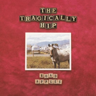 TRAGICALLY HIP - ROAD APPLES